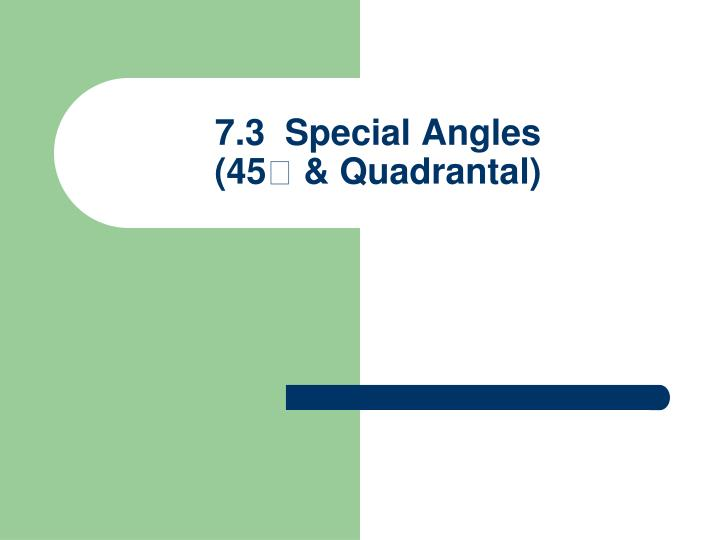 7 3 special angles 45 quadrantal