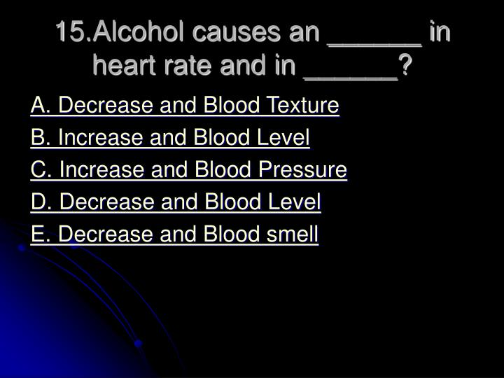 15.Alcohol causes an ______ in heart rate and in ______?