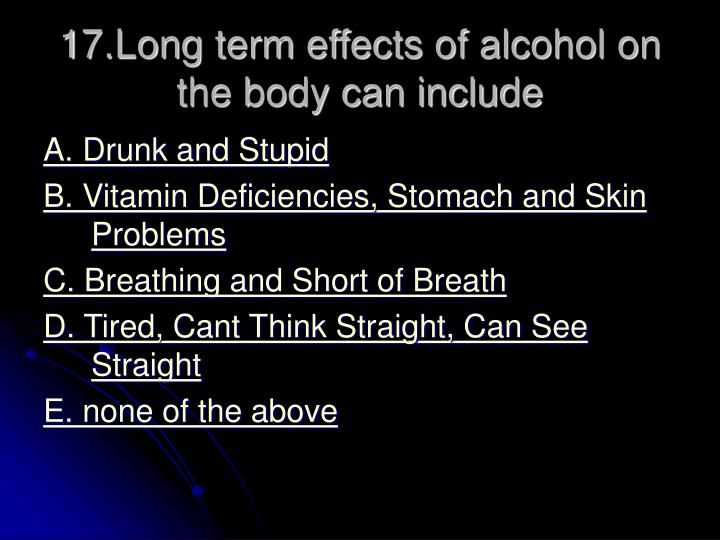 17.Long term effects of alcohol on the body can include
