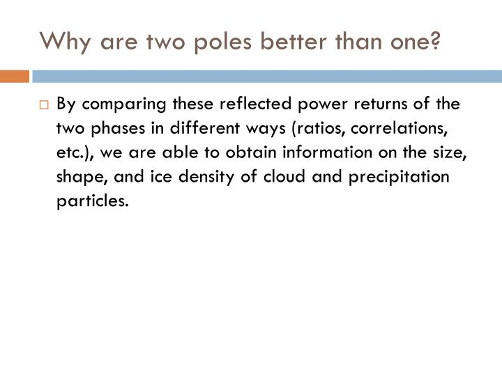 Why are two poles better than one?