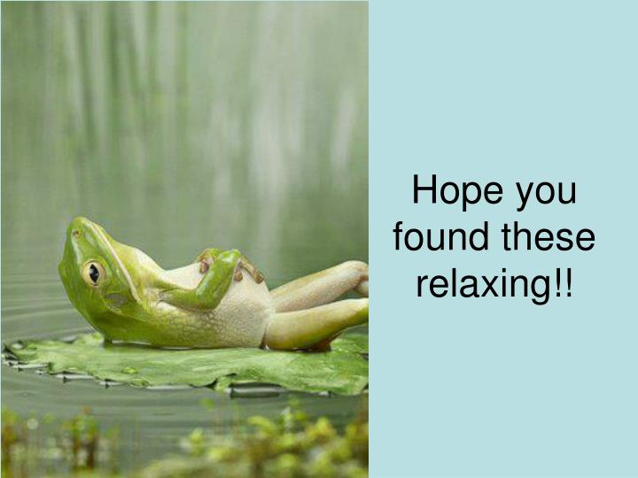 Hope you found these relaxing!!
