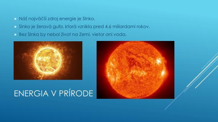 Náš najväčší zdroj energie je Slnko.