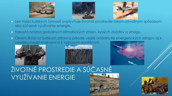 Len málo ľudských činností ovplyvňuje životné prostredie takým závažným spôsobom ako súčasné využívanie energie.