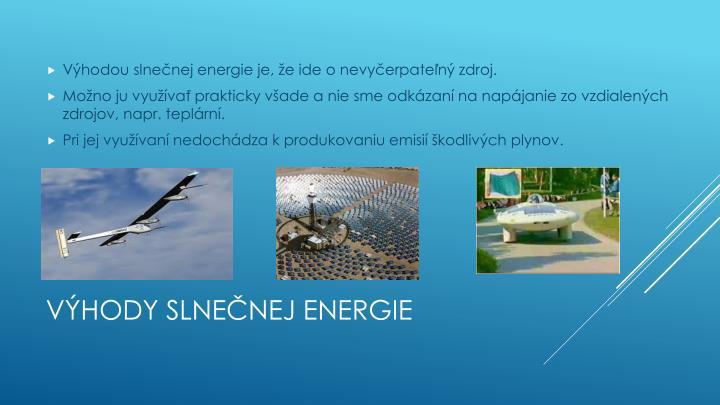 Výhodou slnečnej energie je, že ide o nevyčerpateľný zdroj.