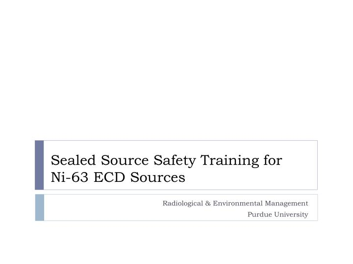 Sealed source safety training for ni 63 ecd sources