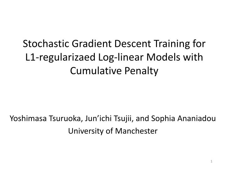 Stochastic gradient descent training for l1 regularizaed log linear models with cumulative penalty
