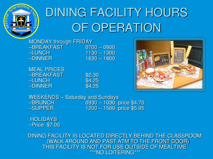 DINING FACILITY HOURS       OF OPERATION