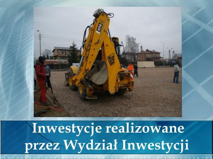 Inwestycje realizowane przez Wydział Inwestycji