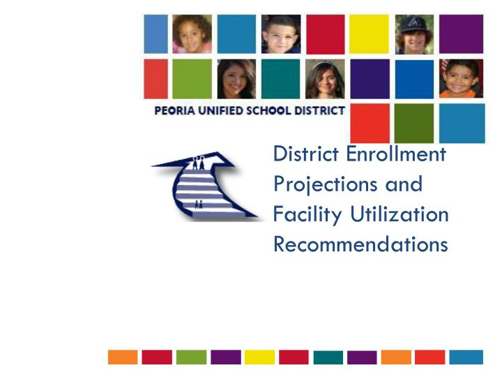 District enrollment projections and facility utilization recommendations