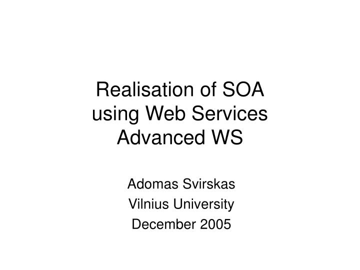 Realisation of soa using web services advanced ws