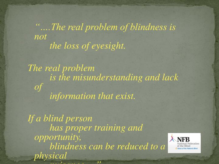 """….The real problem of blindness is not"