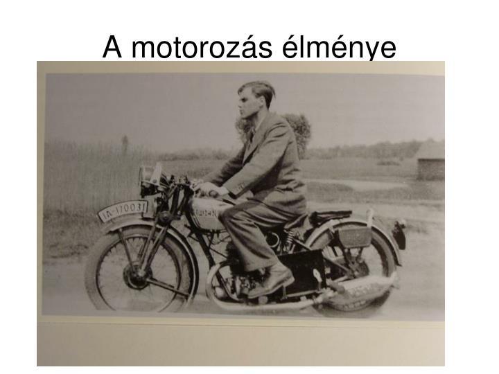 A motorozás élménye