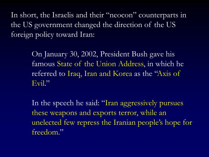 "In short, the Israelis and their ""neocon"" counterparts in the US government changed the direction of the US foreign policy toward Iran:"