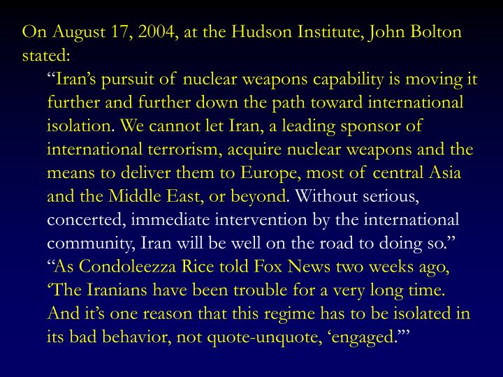 On August 17, 2004, at the Hudson Institute, John Bolton stated: