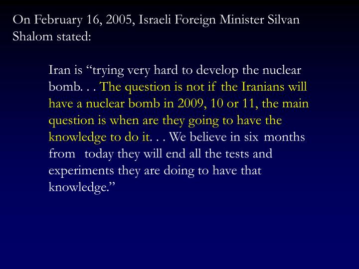 On February 16, 2005, Israeli Foreign Minister Silvan Shalom stated: