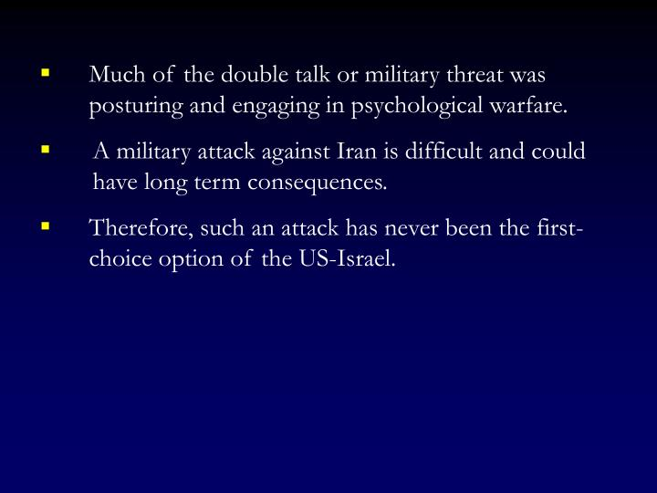 Much of the double talk or military threat was   posturing and engaging in psychological warfare.