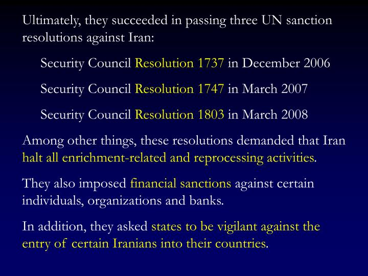 Ultimately, they succeeded in passing three UN sanction resolutions against Iran: