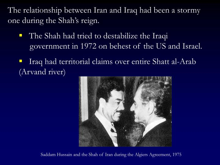 The relationship between Iran and Iraq had been a stormy one during the Shah's reign.