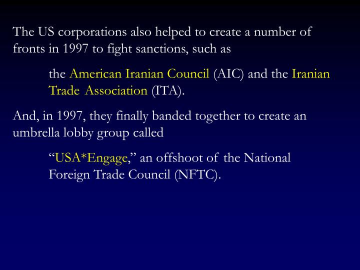 The US corporations also helped to create a number of fronts in 1997 to fight sanctions, such as