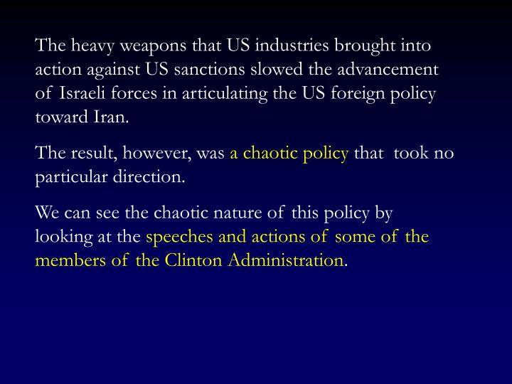 The heavy weapons that US industries brought into action against US sanctions slowed the advancement of Israeli forces in articulating the US foreign policy toward Iran.
