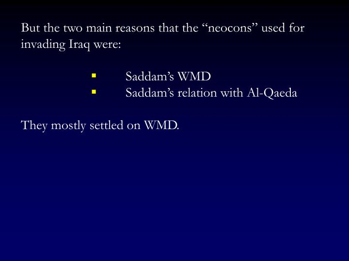 "But the two main reasons that the ""neocons"" used for invading Iraq were:"