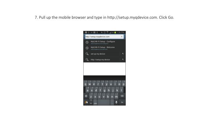 7. Pull up the mobile browser and type in http://setup.myqdevice.com. Click Go.