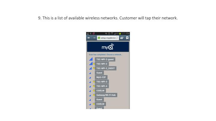 9. This is a list of available wireless networks. Customer will tap their network.