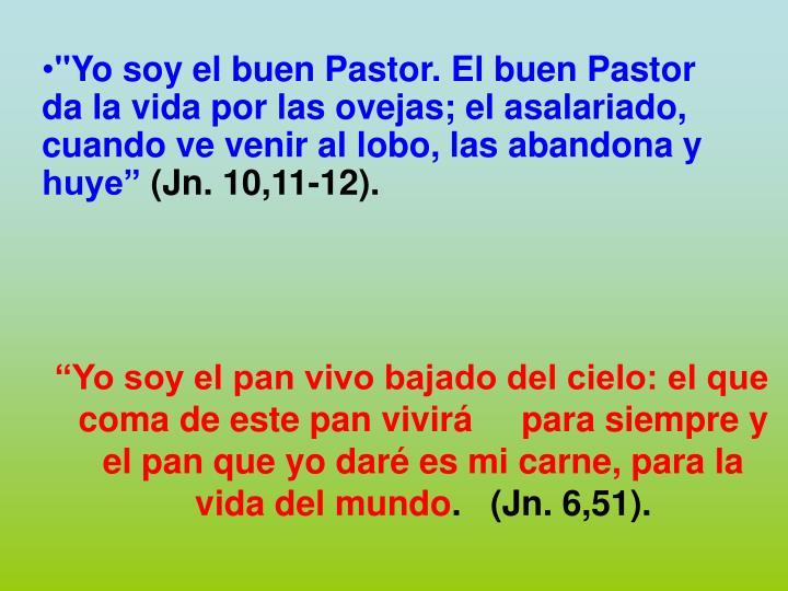 """""""Yo soy el buen Pastor. El buen Pastor da la vida por las ovejas; el asalariado, cuando ve venir al lobo, las abandona y huye"""""""