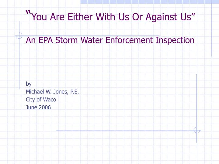 you are either with us or against us an epa storm water enforcement inspection