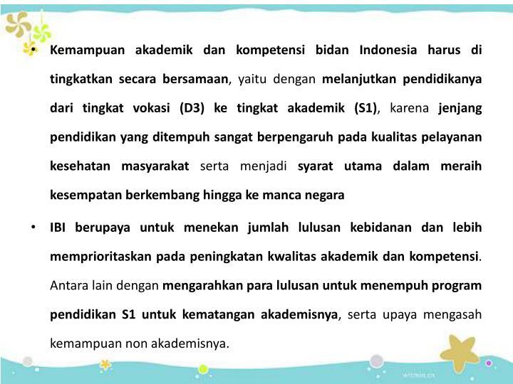 Kemampuan akademik dan kompetensi bidan Indonesia harus di tingkatkan secara bersamaan