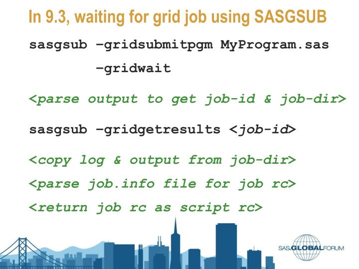 In 9.3, waiting for grid job using SASGSUB