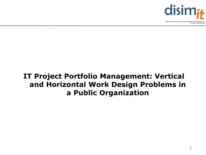 IT Project Portfolio Management: Vertical and Horizontal Work Design Problems in a Public Organizati...