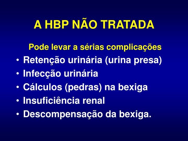 A HBP NÃO TRATADA
