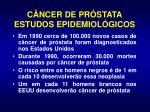 c ncer de pr stata estudos epidemiol gicos1