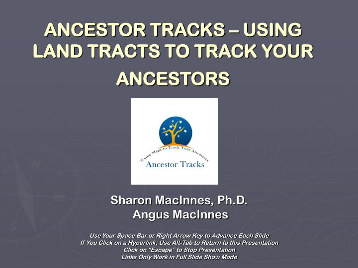 ANCESTOR TRACKS – USING LAND TRACTS TO TRACK YOUR ANCESTORS