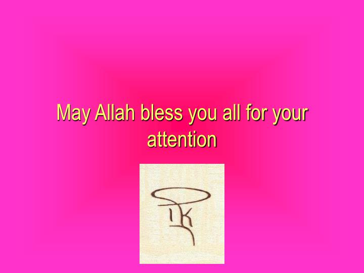 May Allah bless you all for your attention