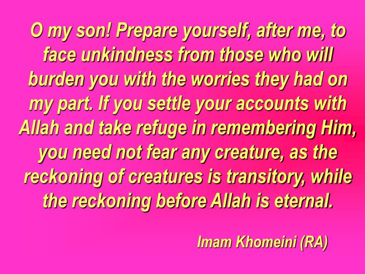 O my son! Prepare yourself, after me, to face unkindness from those who will burden you with the wor...