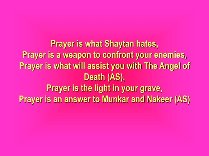 Prayer is what Shaytan hates,