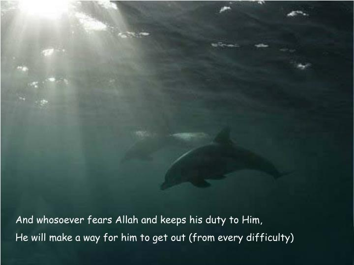 And whosoever fears Allah and keeps his duty to Him,