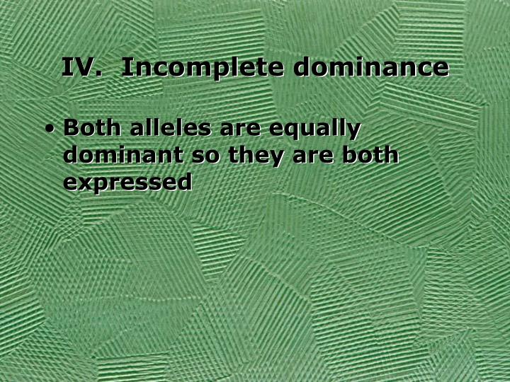 IV.  Incomplete dominance