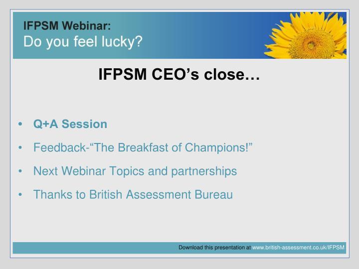 IFPSM CEO's close…