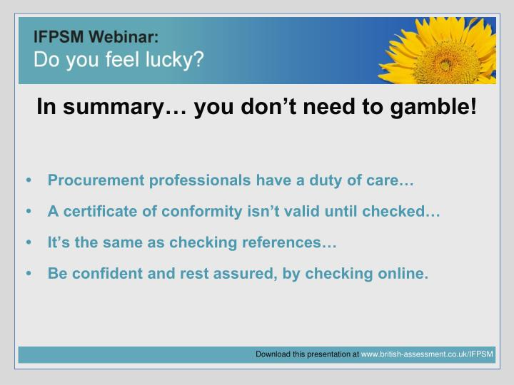 In summary… you don't need to gamble!