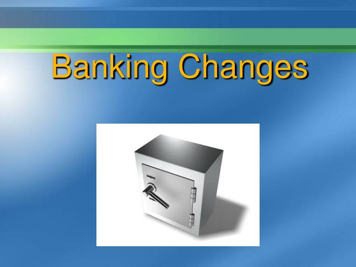 Banking Changes