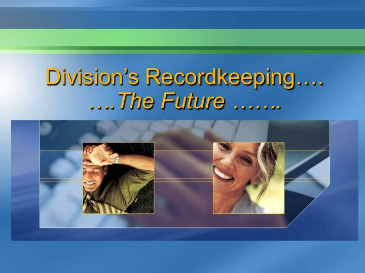 Division s recordkeeping the future