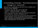 concluding remarks transdisciplinary design or research