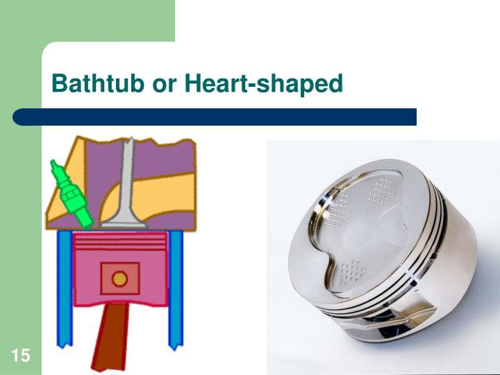 Bathtub or Heart-shaped
