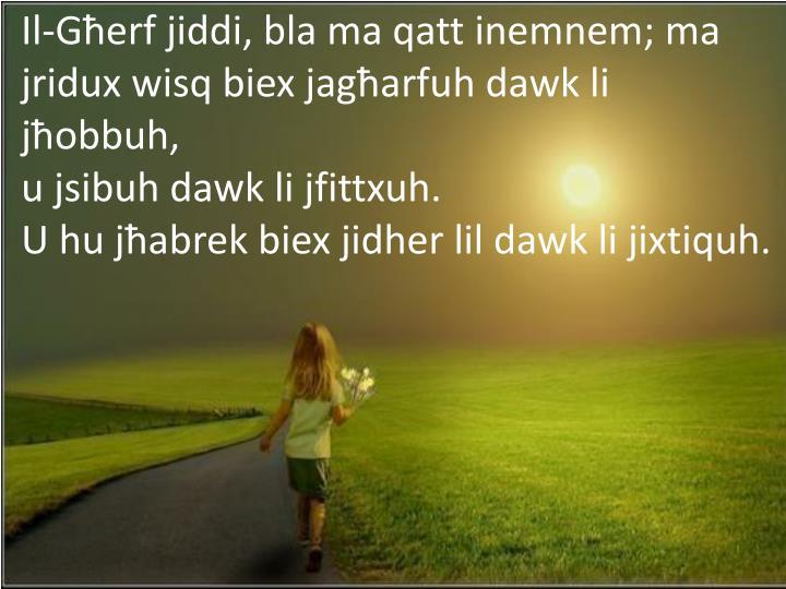 Il-Għerf jiddi, bla ma qatt inemnem; ma jridux wisq biex jagħarfuh dawk li jħobbuh,