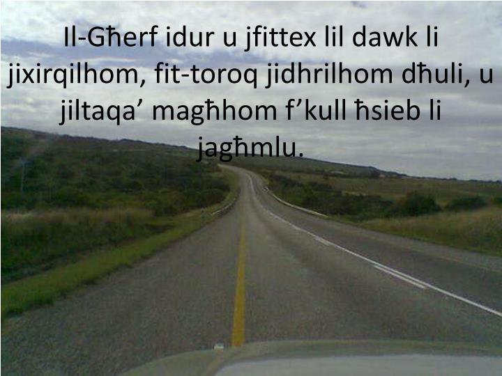 Il-Għerf idur u jfittex lil dawk li jixirqilhom, fit-toroq jidhrilhom dħuli, u jiltaqa' magħhom f'kull ħsieb li jagħmlu.