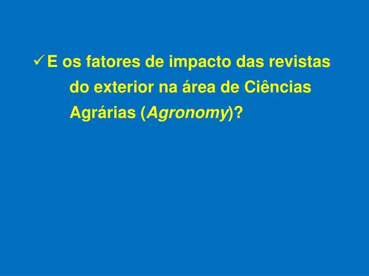 E os fatores de impacto das revistas do exterior na área de Ciências Agrárias (
