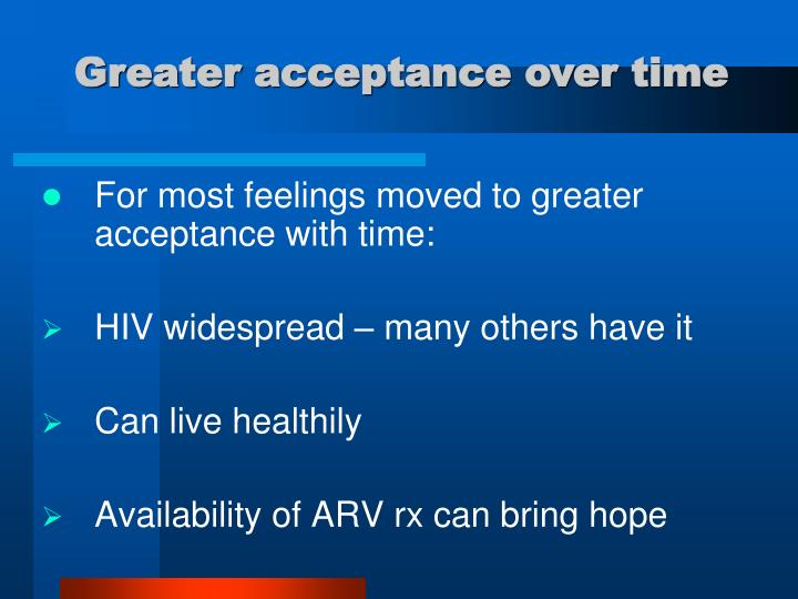 Greater acceptance over time